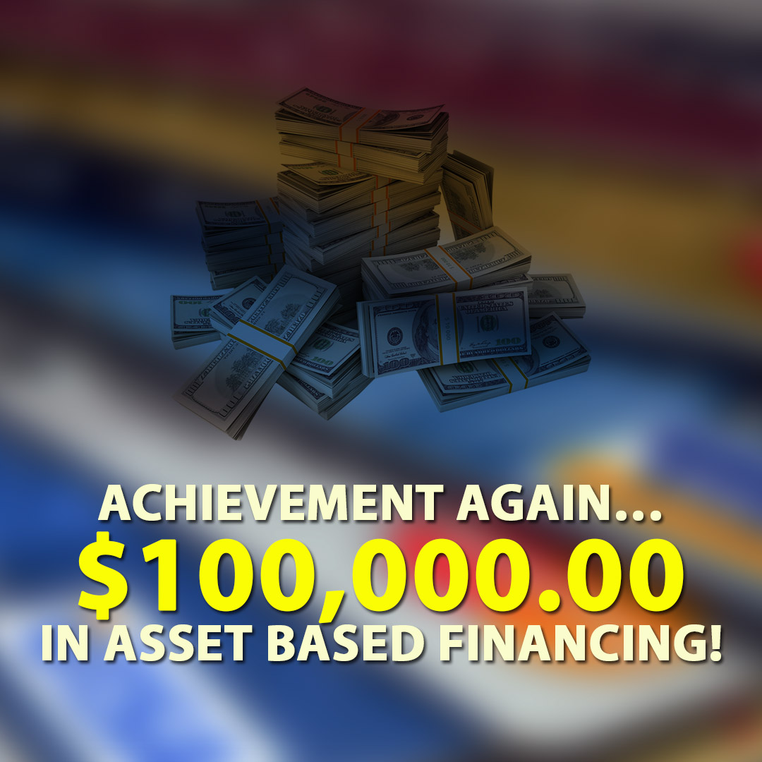 Achievement again $100000.00 in Asset Based Financing! 1080X1080