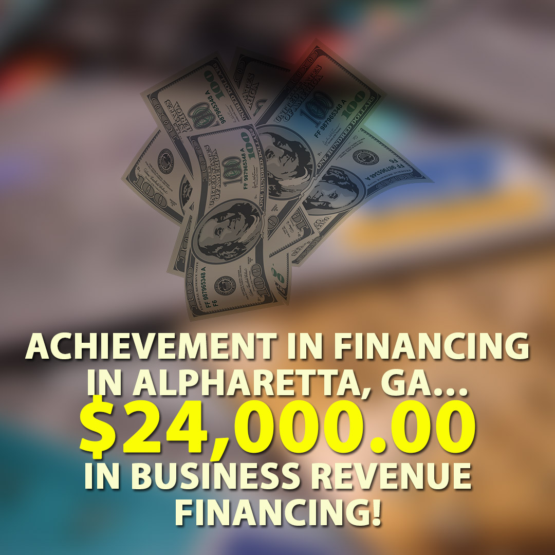 Achievement in Financing in Alpharetta GA $24000.00 in Business Revenue financing! 1080X1080