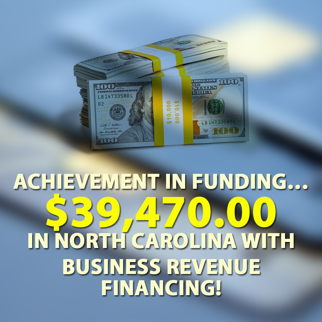 Achievement in funding $39470.00 in North Carolina with Business Revenue Financing! 1080X1080