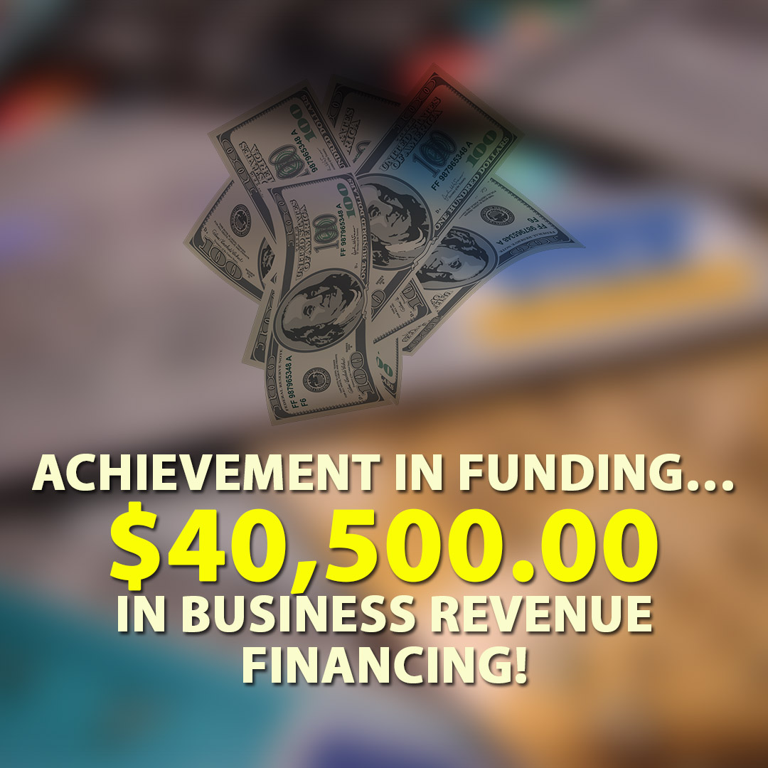 Achievement in funding $40500.00 in Business Revenue financing! 1080X1080
