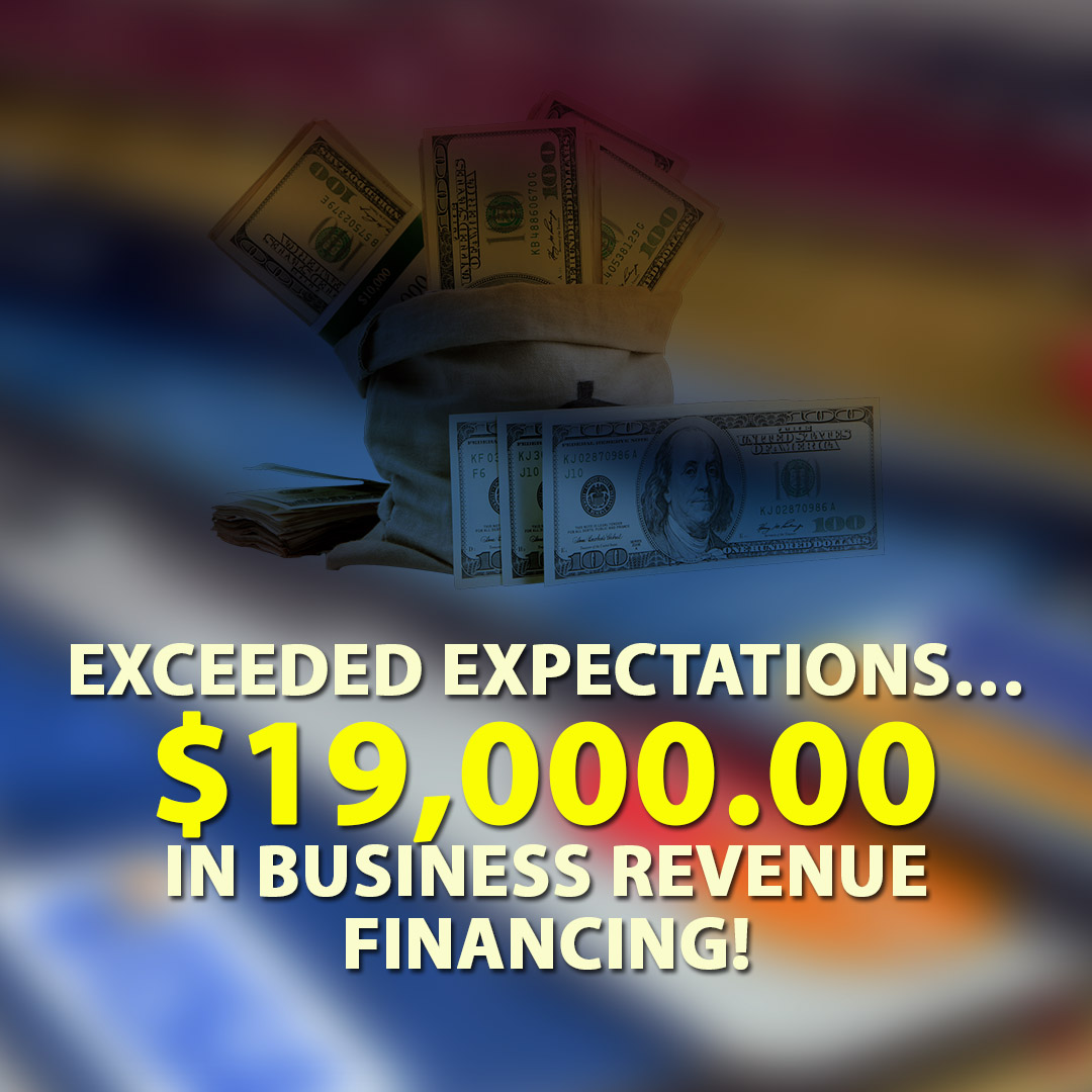 Exceeded expectations $19000.00 in Business Revenue financing! 1080X1080