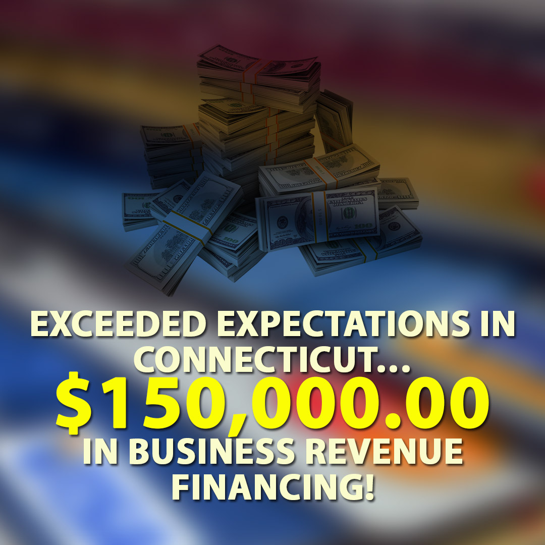 Exceeded expectations in Connecticut $150000.00 in Business Revenue financing! 1080X1080
