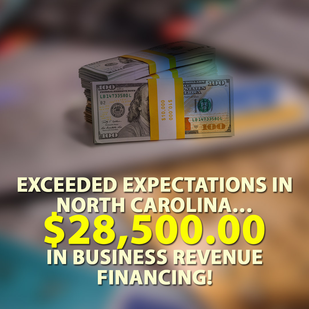 Exceeded expectations in North Carolina $28500.00 in Business Revenue Financing! 1080X1080
