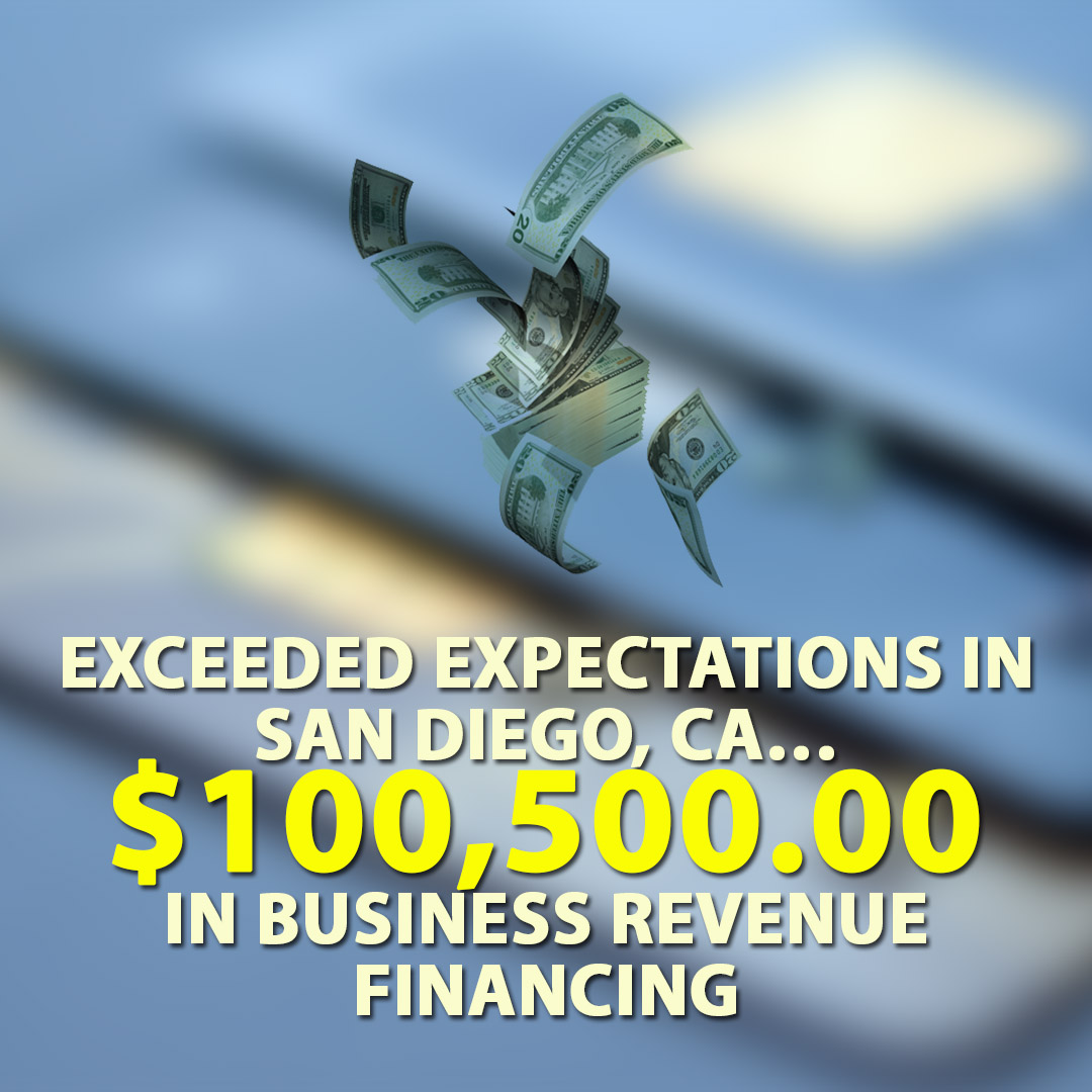 Exceeded expectations in San Diego CA $100500.00 in Business Revenue Financing 1080X1080