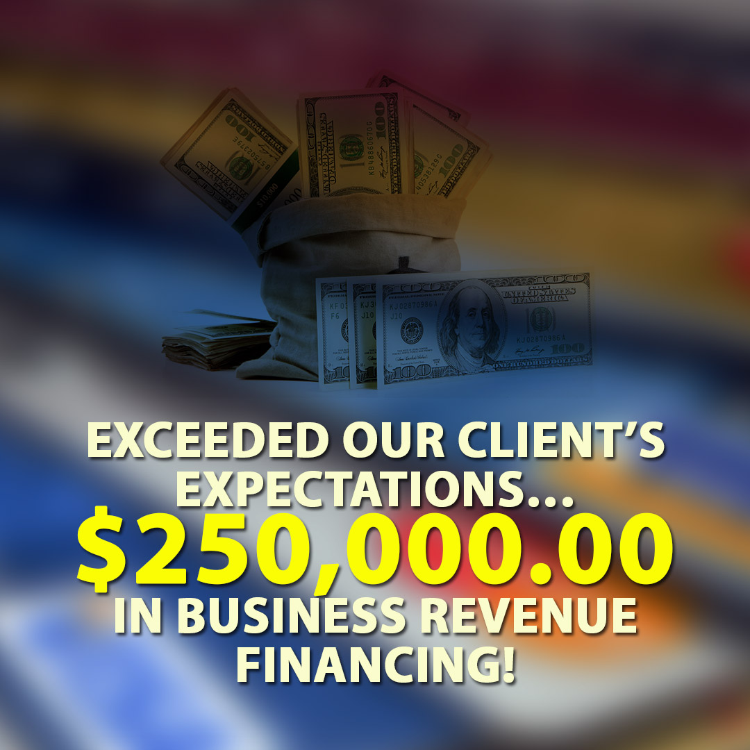 Exceeded our Clients Expectations $250000.00 in Business Revenue financing! 1080X1080