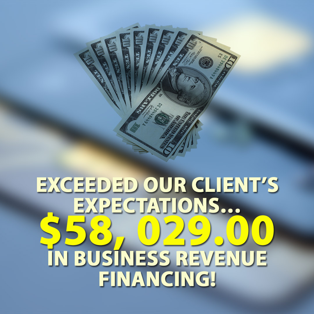 Exceeded our Clients Expectations $58029.00 in Business Revenue financing! 1080X1080
