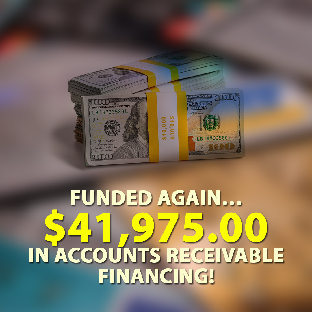 Funded again $41975.00 in Accounts Receivable financing! 1080X1080