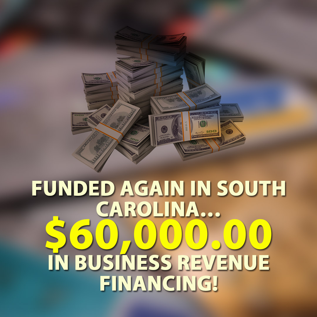 Funded again in South Carolina $60000.00 in Business Revenue Financing! 1080X1080