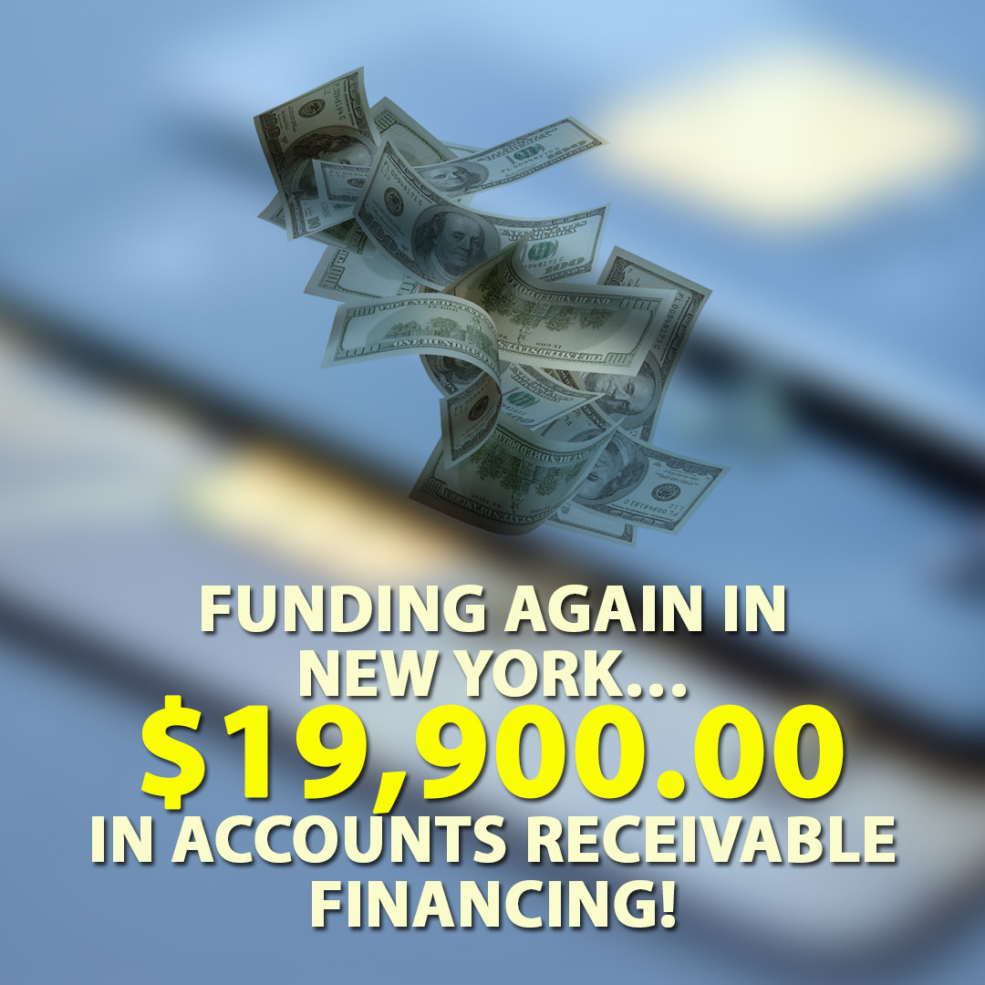 Funding again in New York $19900.00 in Accounts Receivable financing! 1080X1080