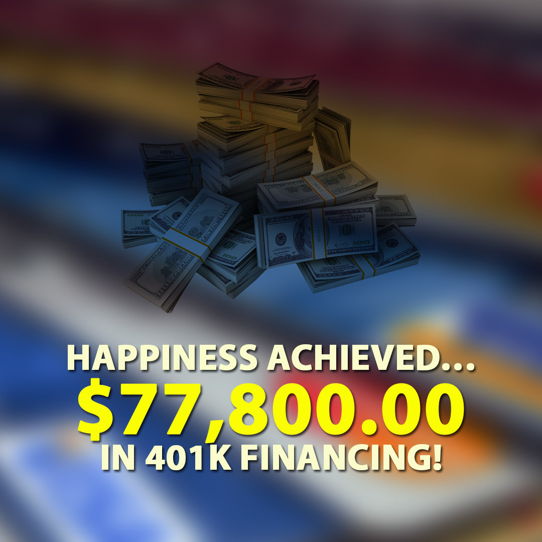 Happiness achieved $77800.00 in 401K financing! 1080X1080