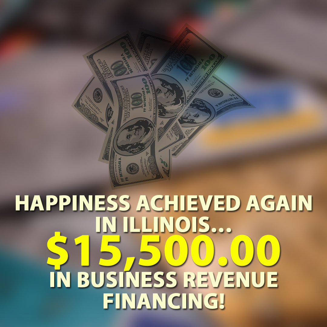 Happiness achieved again in Illinois $15500.00 in Business Revenue financing! 1080X1080