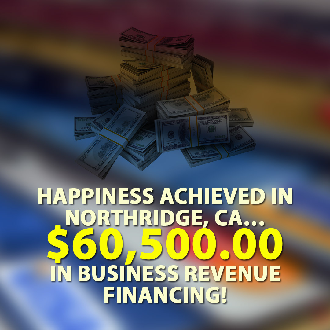 Happiness achieved in Northridge CA $60500.00 in Business Revenue financing! 1080X1080