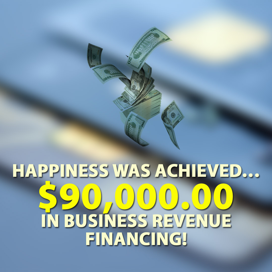 Happiness was achieved $90000.00 in Business Revenue financing! 1080X1080