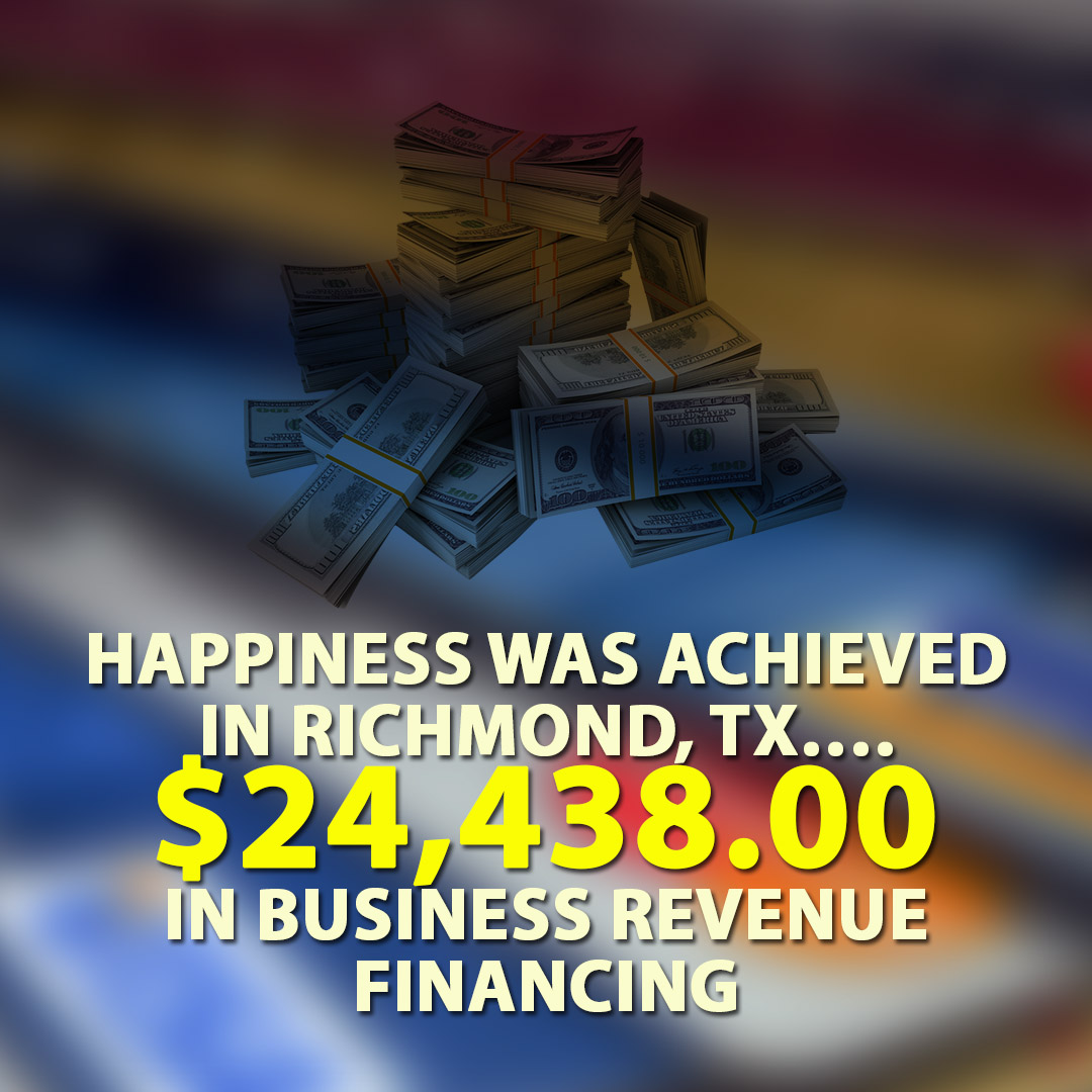 Happiness was achieved in Richmond TX $24438.00 in Business Revenue Financing 1080X1080
