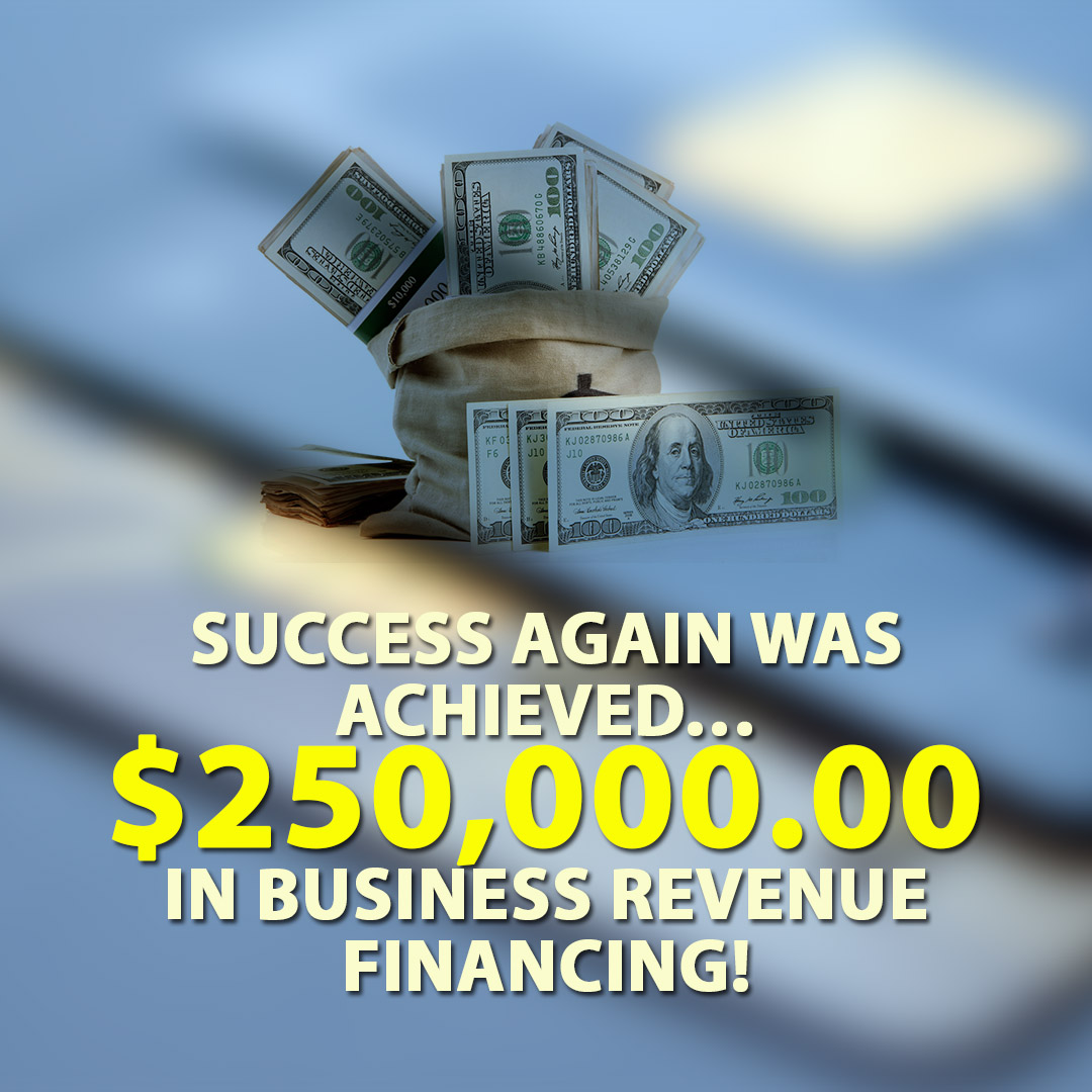 Success again was achieved $250000.00 in Business Revenue financing! 1080X1080