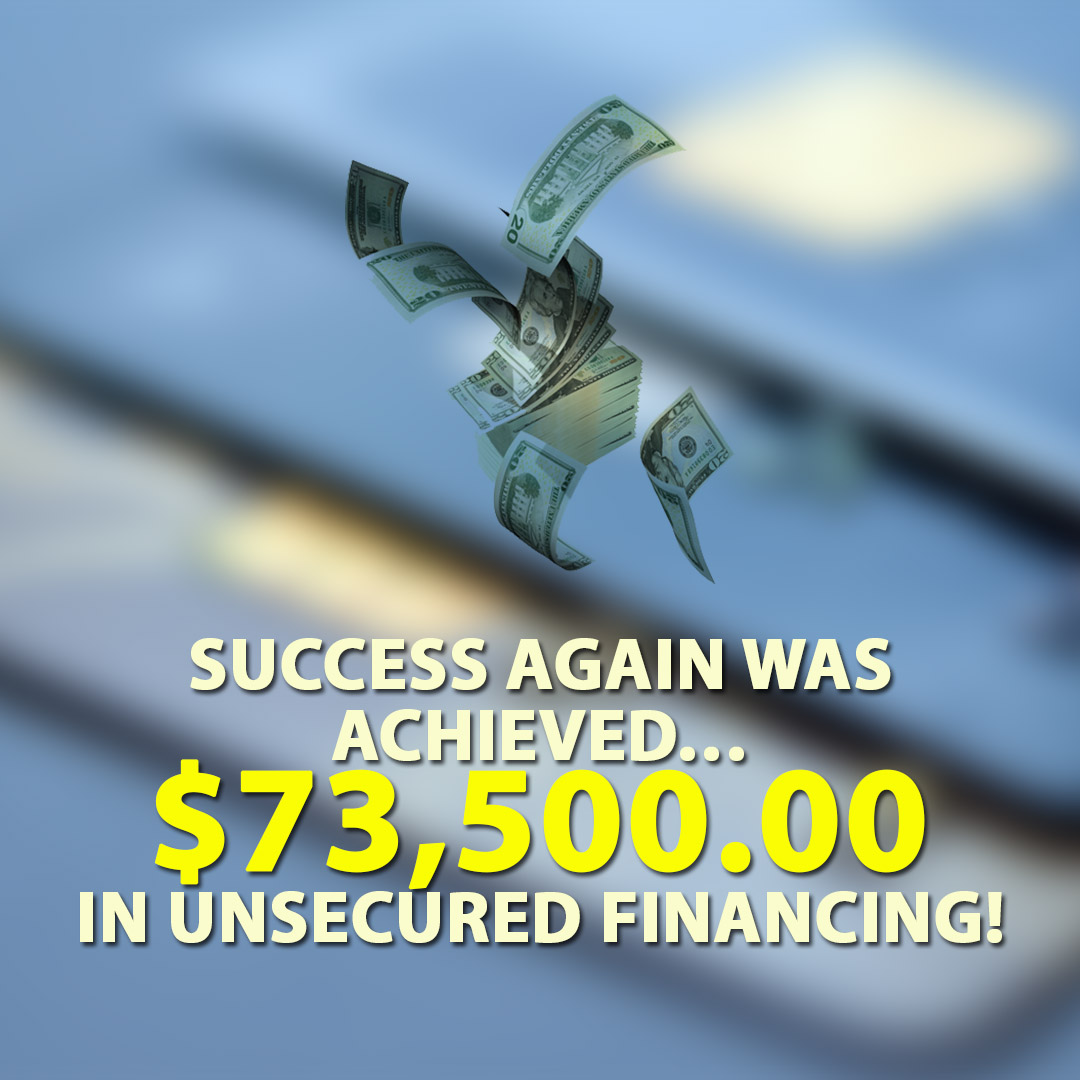 Success again was achieved $73500.00 in Unsecured financing! 1080X1080