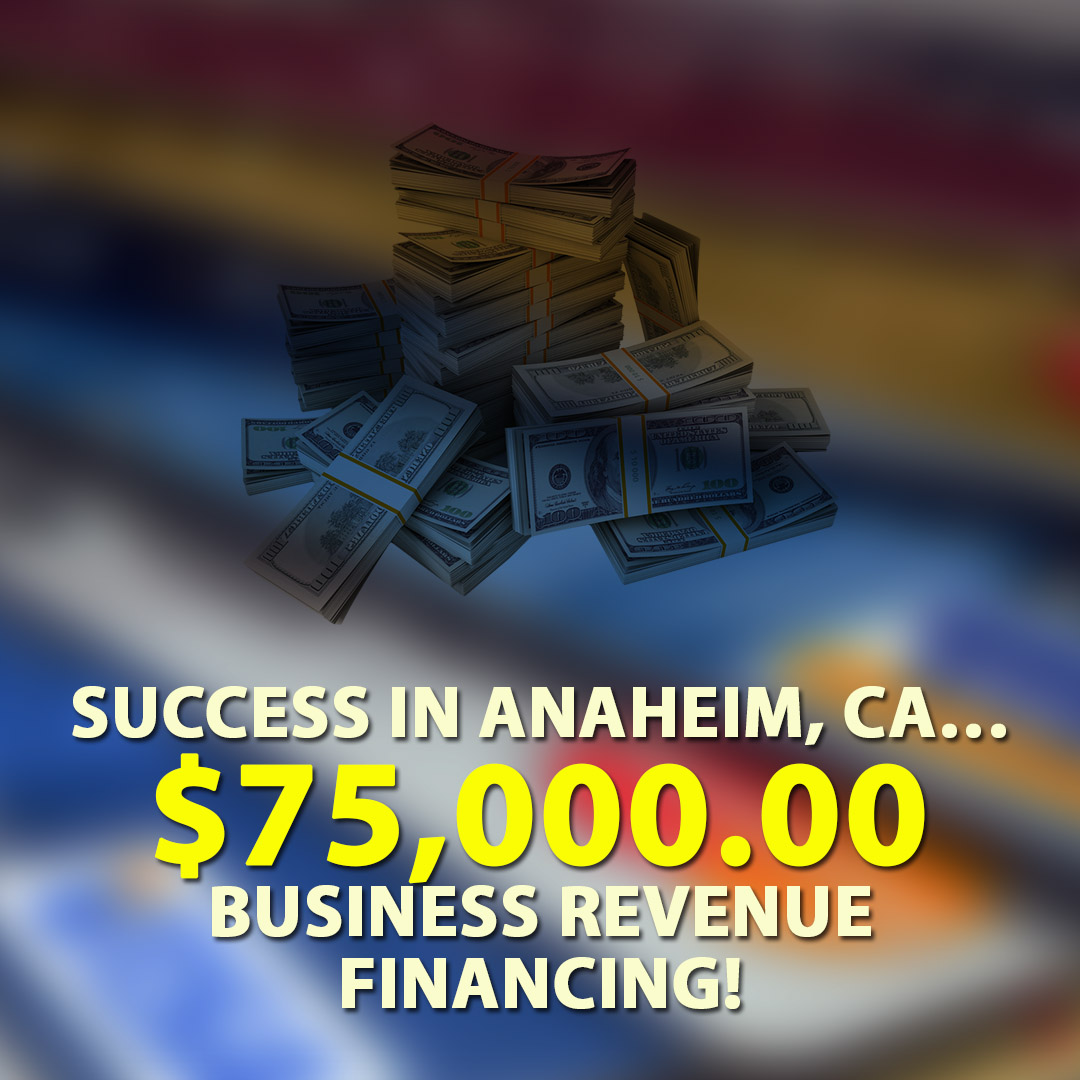 Success in Anaheim CA $75000.00 Business Revenue Financing! 1080X1080